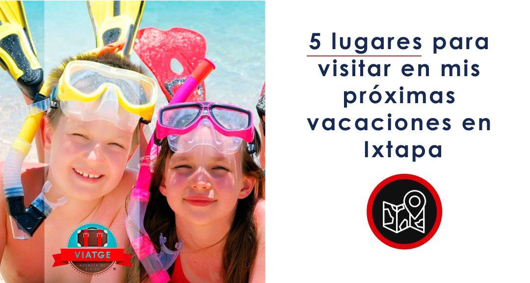 5 lugares para visitar en mis proximas vacaciones en Ixtapa